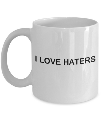 I Love Haters - White Funny Mugs Coffee Cups 11 oz