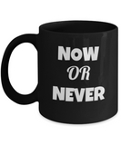 Now Or Never Print- Motivational Quotes Black Coffee Mugs | Ceramic Coffee Mugs - Premium 11 oz Coffee Mug