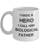 I HAVE A HERO I CALL HIM BIOLOGICAL FATHER - Fathers day gifts from daughter White 11 oz mugs funny