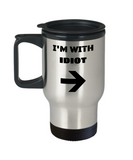 I'm With Idiot Right Arrow -Funny Cute Cool Travel Mug , Birthday Gag Gifts 14 oz