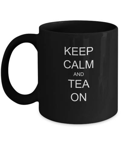 Keep calm and Tea on Black Mugs - Funny Christmas Gifts - Black coffee mugs 11 oz