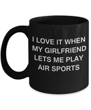 Air Sports Lovers,I Love It When My Girlfriend Lets me Play Air Sports-Black Coffee Mugs 11 oz Cup