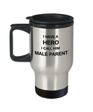 I HAVE A HERO I CALL HIM MALE PARENT Fathers day gifts from daughter 14 oz Travel mugs funny