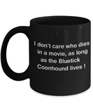 I Don't Care Who Dies, As Long As Bluetick Coonhound Lives  Black coffee mugs 11 oz