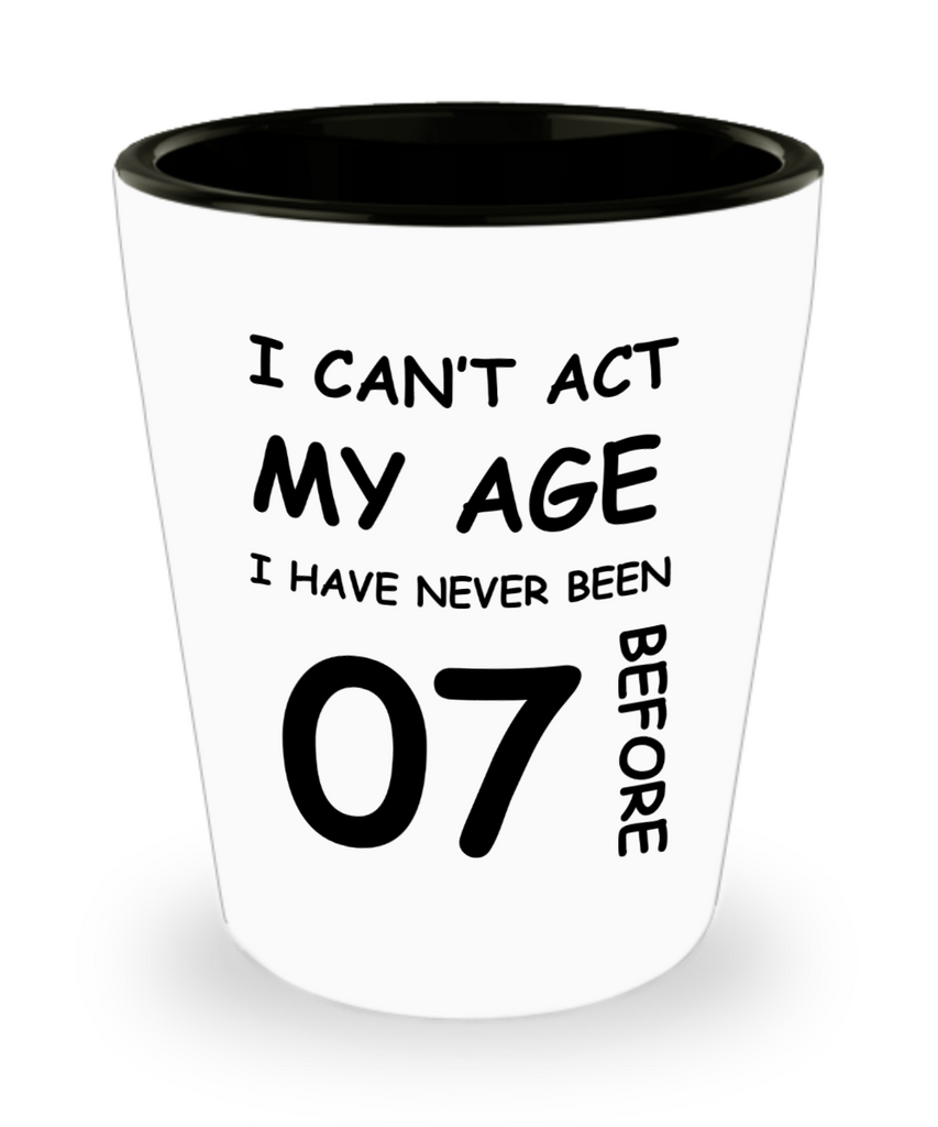 7th Birthday Gift for Women & Men - I can't act my Age, I have never been 7 Before - Shot Glass Premium Gifts Ideas - Born In 2013