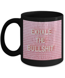 Religious coffee mugs , Exhale the bullshit - Black Coffee Mug Tea Cup 11 oz Gift