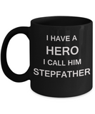 I HAVE A HERO I CALL HIM STEPFATHER Fathers day gifts from daughter Black 11 oz mugs funny
