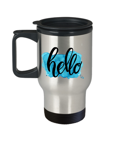 Motivational quote hello travel mugs 14oz