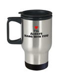 Hang with You | Funny Coffee  Travel Mug 14 oz - birthday, 14 oz Travel mugs