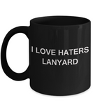 I Love Haters Lanyard - Black Funny Mugs Coffee cups 11 oz