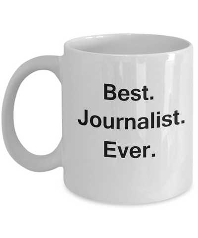 Best Journalist Ever White Mugs - Funny Valentine Coffee Mugs -White coffee mugs 11 oz