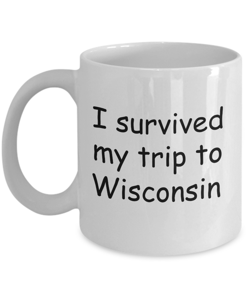 Wisconsin mugs souvenirs , I survived my trip to Wisconsin - White Coffee Mug Tea Cup 11 oz Gift