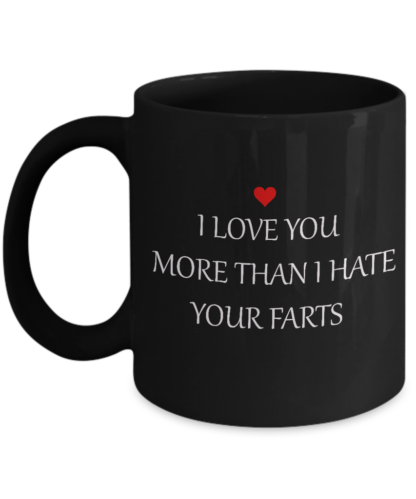 Funny Mug - I Love You More Than I Hate Your Farts -  Black coffee mugs 11 oz