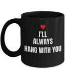 Hang with You | Funny Ceramic Black Mug 11 oz - birthday, Black coffee mugs 11 oz