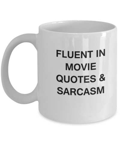 Fluent In Movie Quotes & Sarcasm Best Gift Funny Quotes Coffee Mug and Tea cup 11 OZ Gift Idea