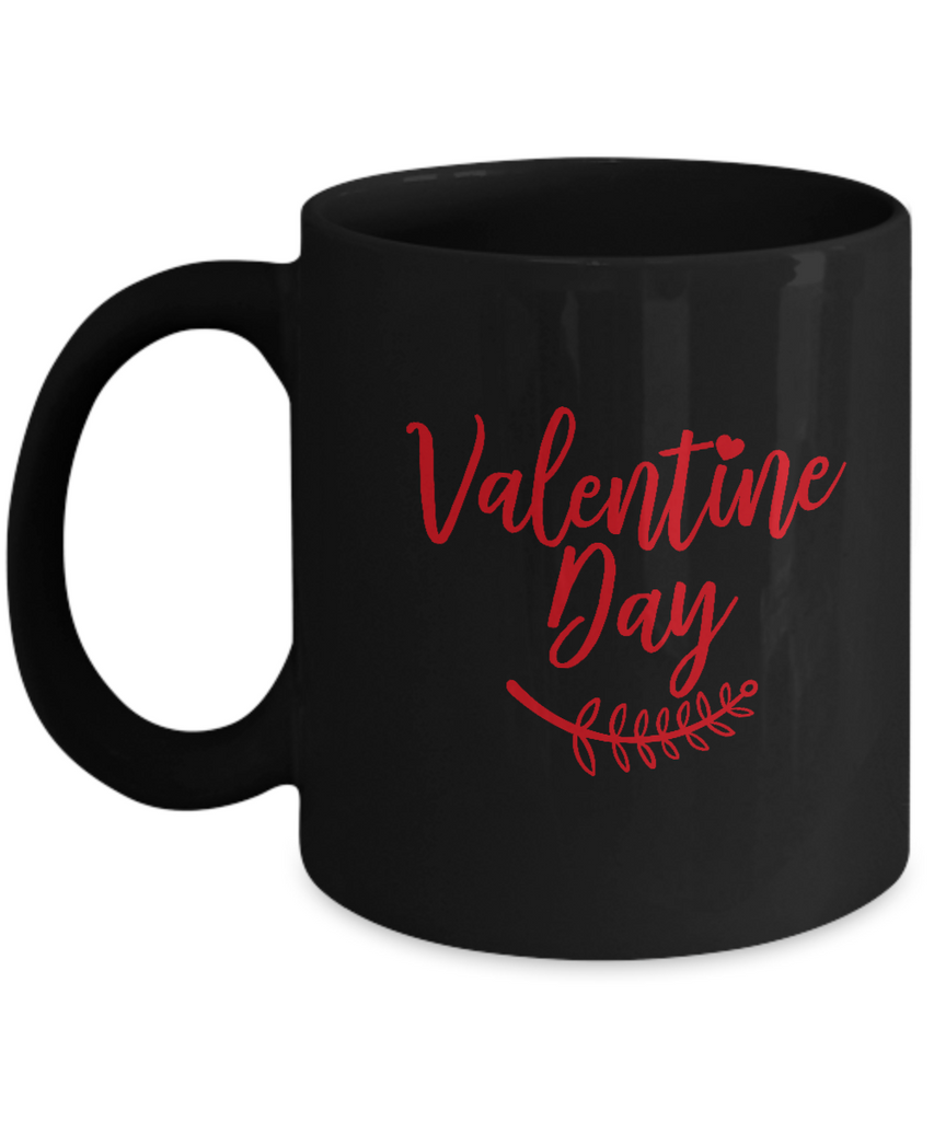 Valentines Day Black coffee Mugs - Funny Valentines day Gifts Black coffee mugs 11 oz
