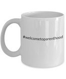 #welcometoparenthood - Coffee Mug, White Cup 11 ozHashtag welcometoparenthood , gift for mom