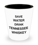 4 0z shot glasses - Save Water, Drink Tennessee Whiskey - Shot Glass Premium Gifts Ideas