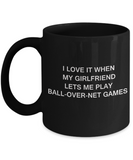 Ball-over-net Games Lovers,I Love It When My Girlfriend Lets me Play Ball-over-net Games-Black Coffee Mugs 11 oz Cup