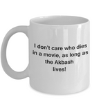 I Don't Care Who Dies, As Long As Akbash Lives - Ceramic White coffee mugs 11 oz