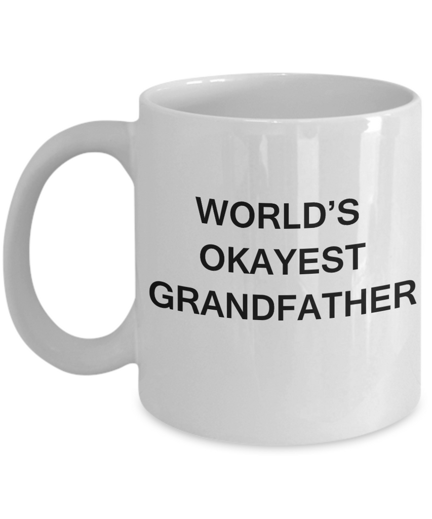 Funny Mug, Gifts For GrandFathers - World's Okayest GrandFather -White coffee mugs 11 oz