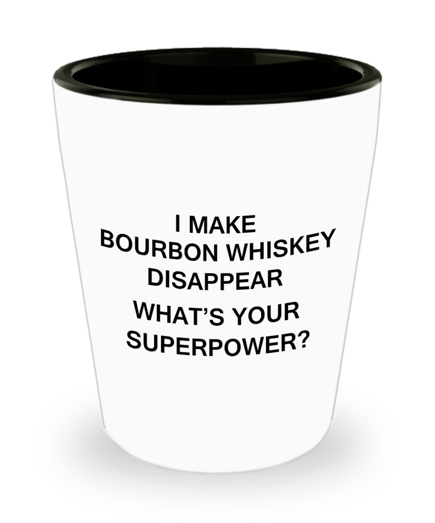 Funny 4.0 shot glass - I Make Bourbon Whiskey Disappear What's Your Superpower - Shot Glass Premium Gifts Ideas