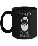 Funny Coffee Cups , Bearded For her Pleasure - Black Coffee Mug Porcelain Tea Cup 11 oz - Great Gift
