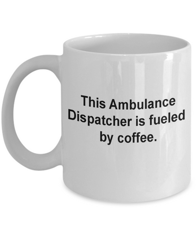 Ambulance Dispatcher Mug-Fueled by coffee-Funny Christmas Gifts - Porcelain Coffee Mug Cute Cool Ceramic Cup Black, Best Office Tea Mug & Birthday Gag Gifts 11 oz