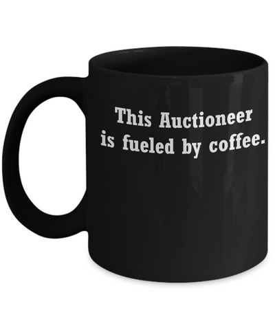 Auctioneer gifts mug fueled by coffee -Funny Christmas Gifts - Funny Black coffee mugs 11 oz