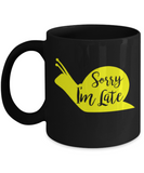 Gift gor animal lovers , Sorry I'm late - Black Coffee Mug Porcelain Tea Cup 11 oz - Great Gift