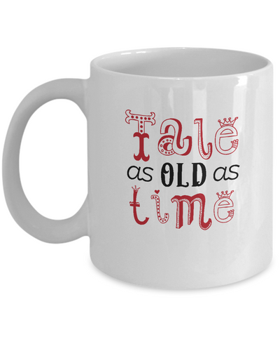 Tale as old as time white mugs - Funny Christmas Gifts - Funny White coffee mugs 11 oz
