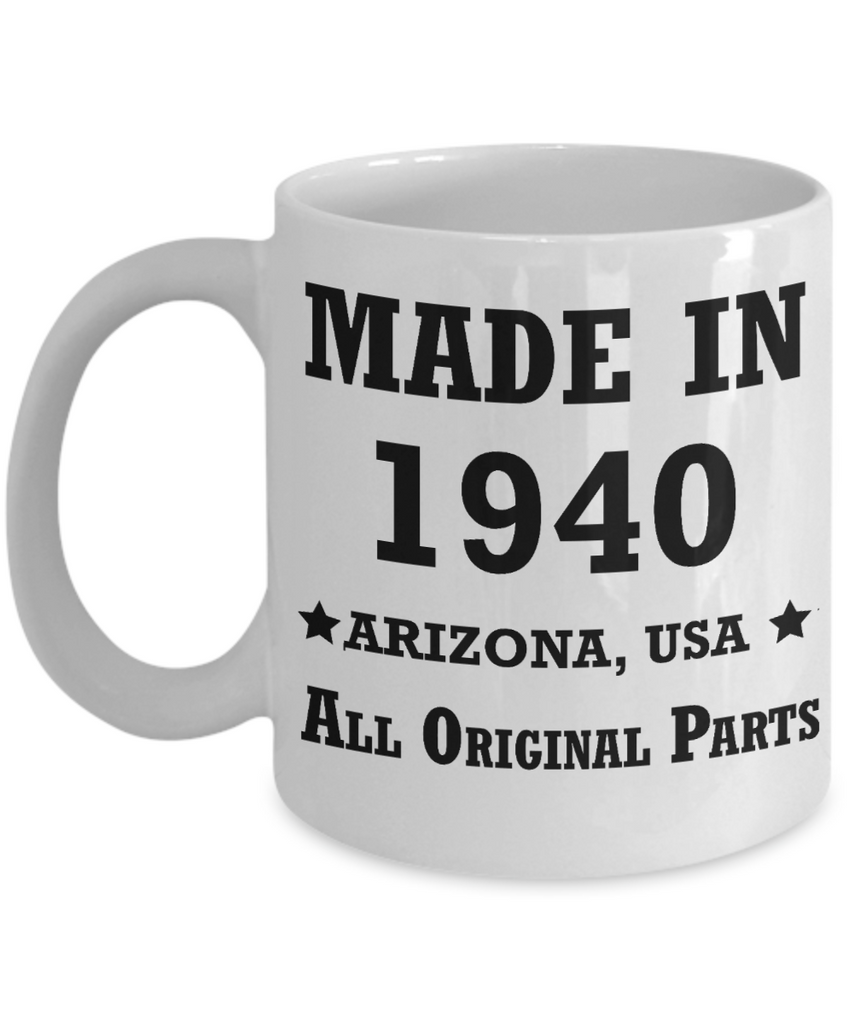 79th birthday gifts for women - Made in 1940 All Original Parts Arizona - Best 79th Birthday Gifts for family Ceramic Cup White, Funny Mugs Gift Ideas 11 Oz