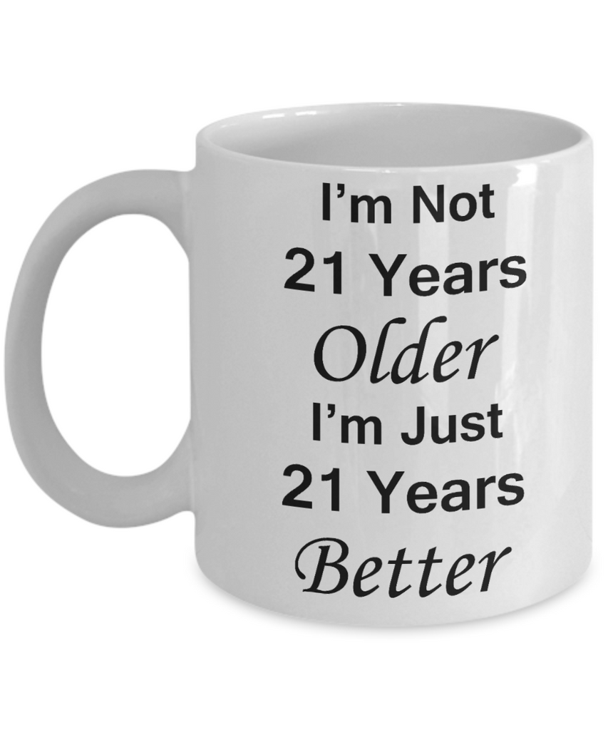 21sr birthday gifts for women/men - I'm Not 21 Years Older I'm Just 21 Years Better - Best 21st Birthday Gifts for family Ceramic Cup White, Funny Mugs Gift Ideas 11 Oz