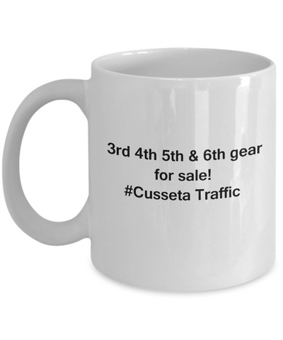 3rd 4th 5th & 6th Gear for Sale! Cusseta Traffic White coffee mugs for Car lovers & drivers 11 oz