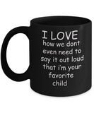 Mother's day gifts -  I'm Your Favorite Child Funny Ceramic Coffee Black coffee mugs 11 oz