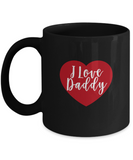 I love Daddy Black coffee Mugs - Funny Valentines day Black coffee mugs 11 oz