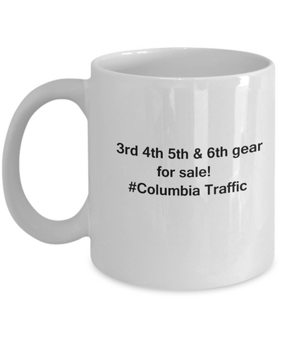 3rd 4th 5th & 6th Gear for Sale! Columbia Traffic coffee mugs for Car lovers and Driving city traffic - Funny Coffee Mugs - Porcelain white, Best Office Tea Mug & Birthday Gag Gifts 11 oz