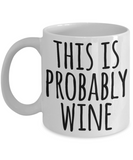 Wine Lovers mugs, This is probably Wine - White Coffee Mug Tea Cup 11 oz Gift