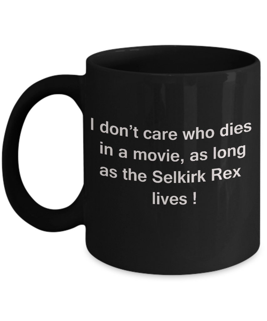 I Don't Care Who Dies, As Long As Selkirk Rex Lives - Black coffee mugs 11 oz