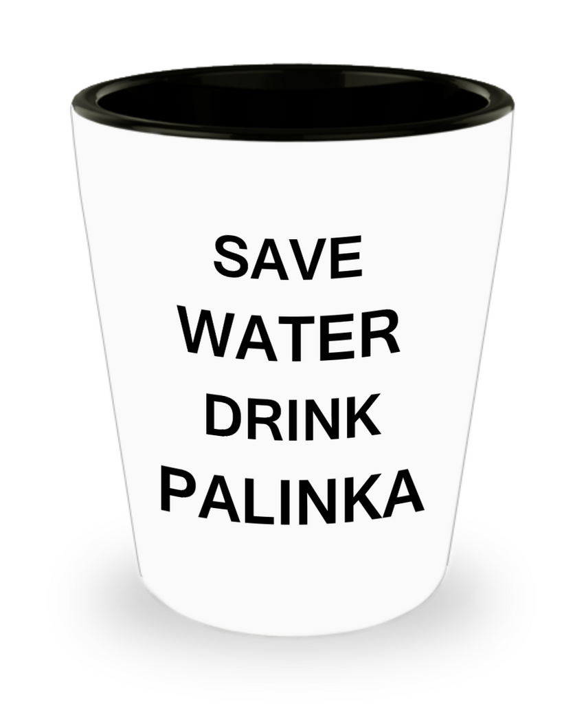 2cl shot glass - Save Water, Drink Palinka - Shot Glass Premium Gifts Ideas
