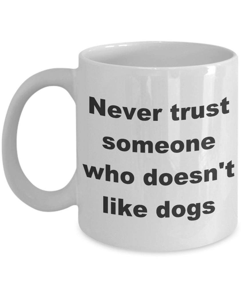 Personalized Dog Coffee mug,Never trust someone who doesn't like dogs-White Coffee Mug 11 oz