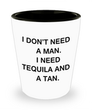 Mexican Tequila shot glasses - I don't need a man, I need Tequila and a Tan - Shot Glass Premium Gifts Ideas