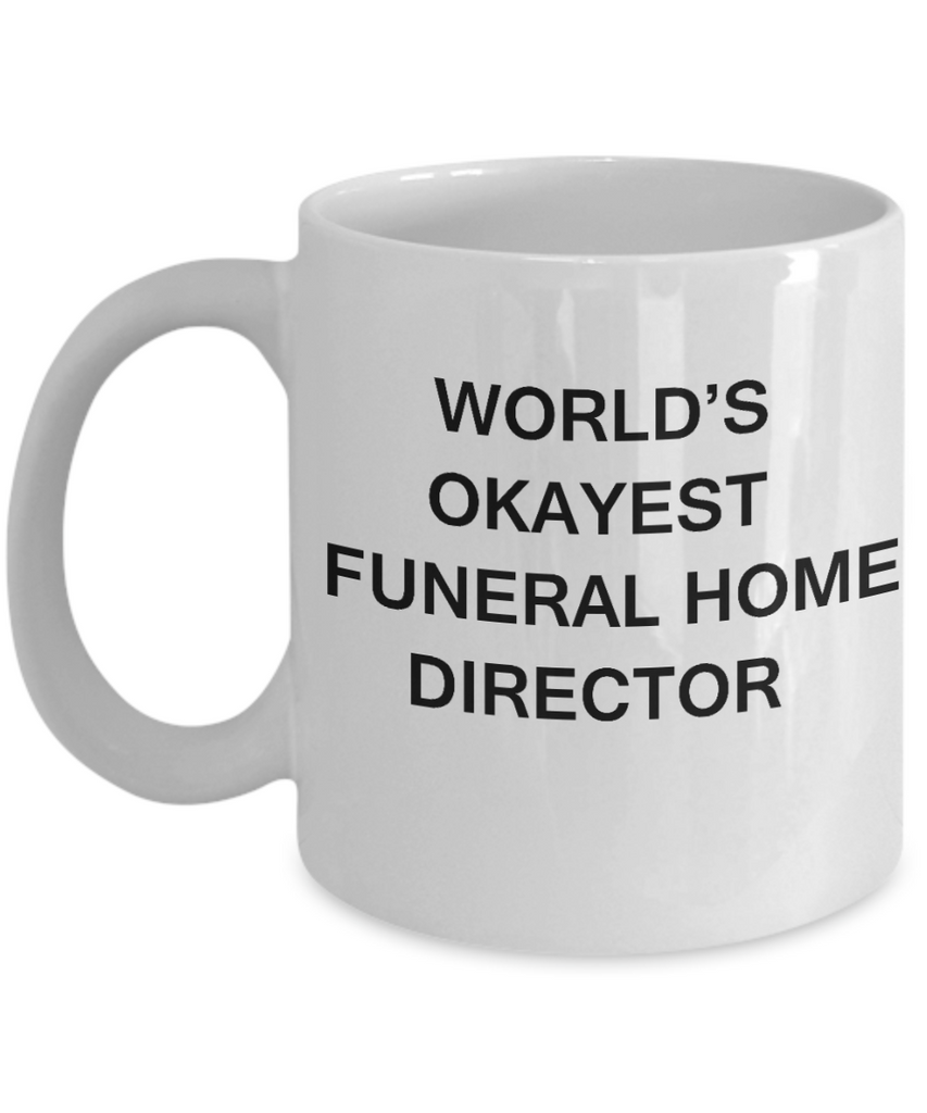 Funeral Home Director Gifts - World's Okayest Funeral Home Director - Birthday Gifts Ceramic Cup White, Funny Mugs Gift Ideas 11 Oz