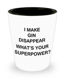 Funny 4.0 shot glass - I Make Gin Disappear What's Your Superpower - Shot Glass Premium Gifts Ideas