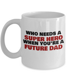 Who Needs A Super Hero When You're A Future Dad White coffee mugs 11 oz