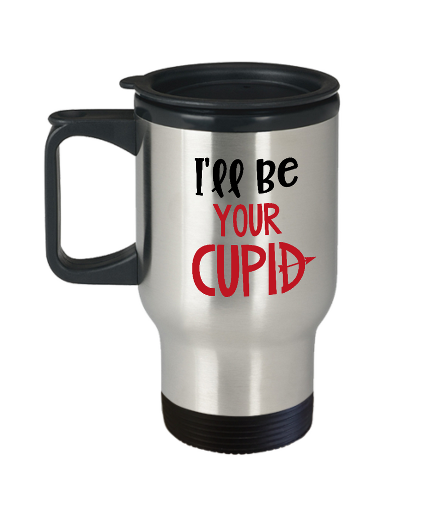 I'll be your cupid travel mugs - Funny Valentines day Gifts - Funny 14 oz Travel mugs