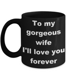 To my gorgeous wife I'll love you forever - Black Porcelain Coffee 11 oz