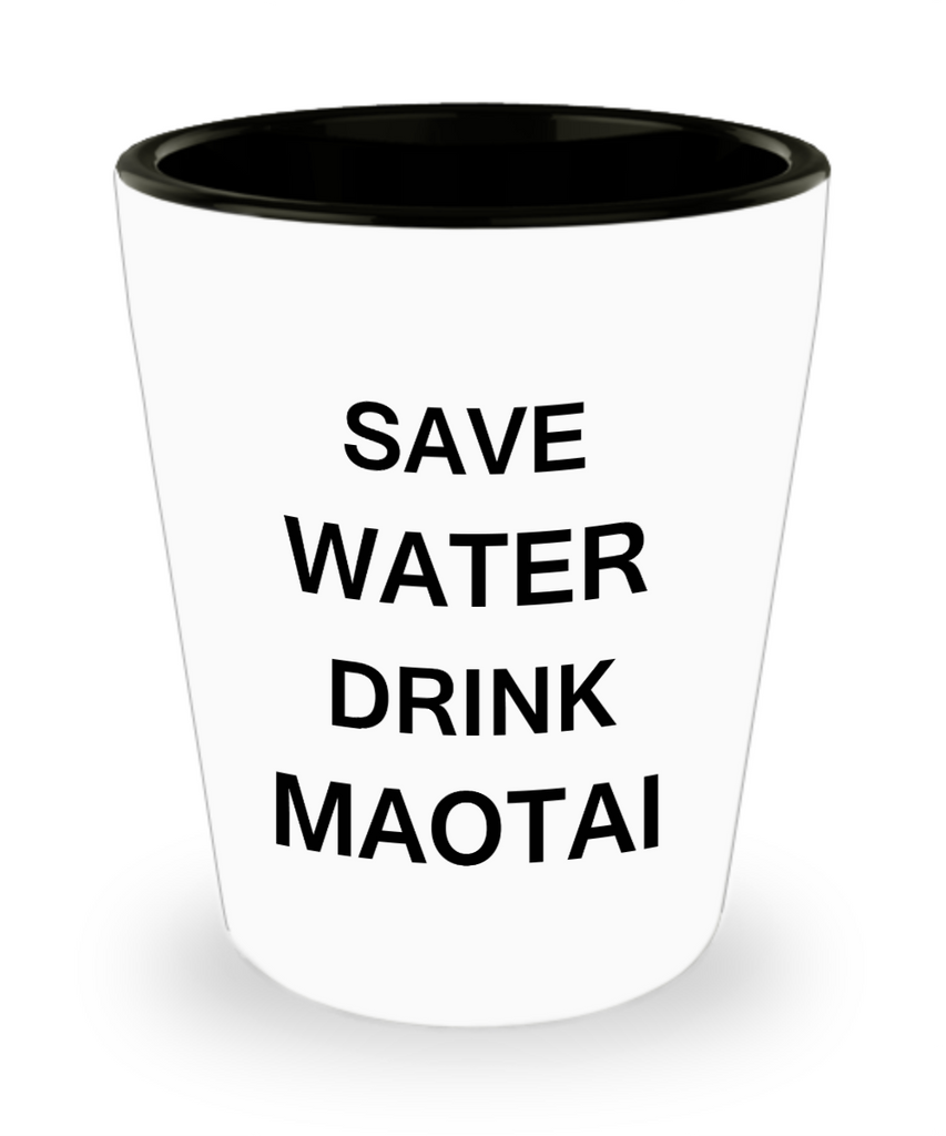 4 0z shot glasses - Save Water, Drink Maotai - Shot Glass Premium Gifts Ideas