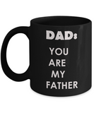 Dad - You Are My Father - Funny Father's Day Gifts for Dad - Black Funny Mugs 11 Oz