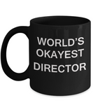 World's Okayest Director - Porcelain Black Funny Coffee Mug & Coffee Cup Gifts 11 OZ - Funny Inspirational and sarcasm, Gifts Ideas